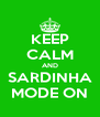KEEP CALM AND SARDINHA MODE ON - Personalised Poster A4 size