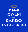 KEEP CALM AND SARDO INCULATO - Personalised Poster A4 size