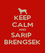 KEEP CALM AND SARIP  BRENGSEK - Personalised Poster A4 size