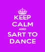KEEP CALM AND SART TO DANCE - Personalised Poster A4 size