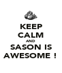 KEEP CALM AND SASON IS AWESOME ! - Personalised Poster A4 size