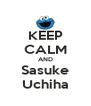 KEEP CALM AND Sasuke Uchiha - Personalised Poster A4 size