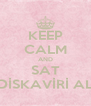 KEEP CALM AND SAT DİSKAVİRİ AL - Personalised Poster A4 size