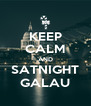 KEEP CALM AND SATNIGHT GALAU - Personalised Poster A4 size
