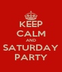 KEEP CALM AND SATURDAY PARTY - Personalised Poster A4 size