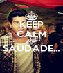 KEEP CALM AND SAUDADE...  - Personalised Poster A4 size