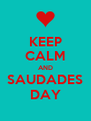 KEEP CALM AND SAUDADES DAY - Personalised Poster A4 size