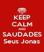 KEEP CALM AND SAUDADES Seus Jonas - Personalised Poster A4 size