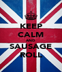 KEEP CALM AND SAUSAGE ROLL - Personalised Poster A4 size