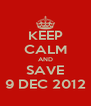 KEEP CALM AND SAVE 9 DEC 2012 - Personalised Poster A4 size