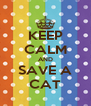KEEP CALM AND SAVE A CAT - Personalised Poster A4 size