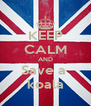 KEEP CALM AND Save a  koala - Personalised Poster A4 size