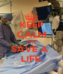 KEEP CALM AND SAVE A  LIFE. - Personalised Poster A4 size
