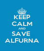 KEEP CALM AND SAVE  ALFURNA - Personalised Poster A4 size