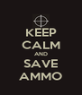 KEEP CALM AND SAVE AMMO - Personalised Poster A4 size
