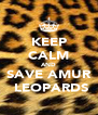 KEEP CALM AND SAVE AMUR  LEOPARDS - Personalised Poster A4 size