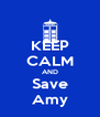 KEEP CALM AND Save Amy - Personalised Poster A4 size