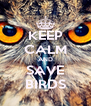 KEEP CALM AND SAVE BIRDS - Personalised Poster A4 size