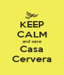 KEEP CALM and save Casa Cervera - Personalised Poster A4 size
