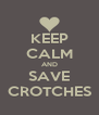KEEP CALM AND SAVE CROTCHES - Personalised Poster A4 size