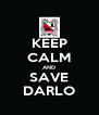 KEEP CALM AND SAVE DARLO - Personalised Poster A4 size