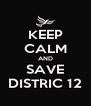 KEEP CALM AND SAVE DISTRIC 12 - Personalised Poster A4 size