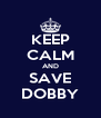 KEEP CALM AND SAVE DOBBY - Personalised Poster A4 size