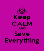 Keep CALM AND Save Everything - Personalised Poster A4 size