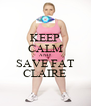 KEEP CALM AND SAVE FAT CLAIRE - Personalised Poster A4 size