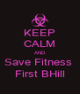 KEEP CALM AND Save Fitness  First BHill - Personalised Poster A4 size