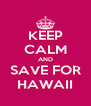 KEEP CALM AND SAVE FOR HAWAII - Personalised Poster A4 size