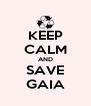KEEP CALM AND SAVE GAIA - Personalised Poster A4 size