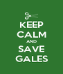 KEEP CALM AND SAVE GALES - Personalised Poster A4 size