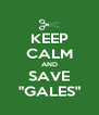 "KEEP CALM AND SAVE ""GALES"" - Personalised Poster A4 size"
