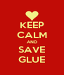 KEEP CALM AND SAVE GLUE - Personalised Poster A4 size