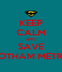 KEEP CALM AND SAVE GOTHAM METRO - Personalised Poster A4 size