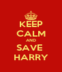 KEEP CALM AND SAVE  HARRY - Personalised Poster A4 size