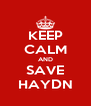 KEEP CALM AND SAVE HAYDN - Personalised Poster A4 size