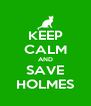 KEEP CALM AND SAVE HOLMES - Personalised Poster A4 size