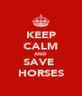 KEEP CALM AND SAVE  HORSES - Personalised Poster A4 size