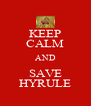 KEEP CALM AND SAVE HYRULE - Personalised Poster A4 size