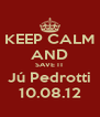 KEEP CALM AND SAVE IT Jú Pedrotti 10.08.12 - Personalised Poster A4 size