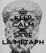 KEEP CALM AND SAVE LA METAPH - Personalised Poster A4 size