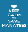 KEEP CALM AND SAVE MANATEES - Personalised Poster A4 size