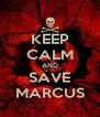 KEEP CALM AND SAVE MARCUS - Personalised Poster A4 size