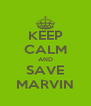 KEEP CALM AND SAVE MARVIN - Personalised Poster A4 size