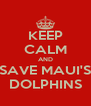 KEEP CALM AND SAVE MAUI'S DOLPHINS - Personalised Poster A4 size