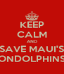KEEP CALM AND SAVE MAUI'S ONDOLPHINS - Personalised Poster A4 size