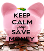 KEEP CALM AND SAVE  MONEY - Personalised Poster A4 size