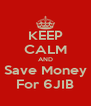 KEEP CALM AND Save Money For 6JIB - Personalised Poster A4 size
